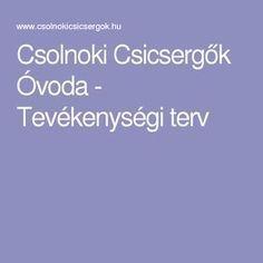 Csolnoki Csicsergők Óvoda - Tevékenységi terv Education, Children, Projects, Young Children, Boys, Kids, Onderwijs, Learning, Child