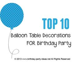 Balloon table decorations #party #birthday #decoration #cakes #favors #themedbirthday #games #printable #quotes #invitation #sayings #birthdaypartyideas #bpartyideas #balloon #top10