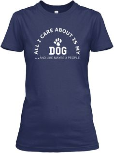 "you love dog? This Limited Edition ""All I Care About Is My dog and Like Maybe 3 People"" shirt is just for you. Go ""Real DOG Lovers""! *HOW TO ORDER? 1. Select style and color 2. Click ""Buy it Now"" 3. Select size and quantity4. Enter shipping and billing information5. Done! Simple as that! TIP: SHARE it with your friends, order together and save on shipping. Need Help Ordering? Call Support (1-855-833-7774) Monday-Friday OR Email: support@teespring.com"