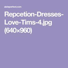 Repcetion-Dresses-Love-Tims-4.jpg (640×960)