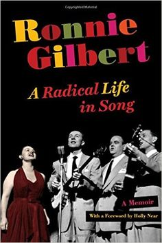 RONNIE GILBERT: A Radical Life in Song: A Memoir (University of California Press) [Spotify URL: ] [Release Date: ] [] Description: Foreword by Holly Near