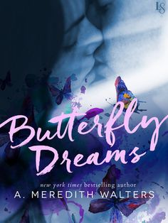 "BUTTERFLY DREAMS by A. Meredith Walters |On Sale: 11/24/2015 | Loveswept Contemporary New Adult Romance | eBook | In a powerful romance hailed as ""heartbreaking, real, and breathtakingly beautiful"" by Stacey Lynn, New York Times bestselling author A. Meredith Walters tells the story of a troubled young woman and the unforgettable guy who teaches her to live—and love—to the fullest. 