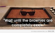 Wait till the brownies are cool...