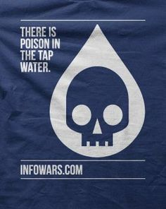 There is poison in your drinking water. Big Government conspiracy theories become reality: Fluoride, cancer, chemicals and more