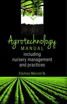 Horticulture Books, Agrotechnology Manual: Including Nursery Management and Practices: ETOMES Marcel N:, 9789383305018 - nipabooks.com