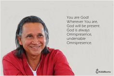 You are God! Wherever You are God will be present. God is always Omnipresence undeniable Omnipresence. However just like the rose out of its glory is still a bud God is like this in everyone.  So when He flourishes when His Glory appears when His effulgent and glorious Presence appears which in India they call Bhagwan what was only a potential isupdated; what was only a promise comes true. Você é Deus! Onde quer que Você esteja Deus estará. Deus é sempre Onipresença inegável Onipresença. Mas…
