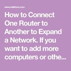 How to Connect One Router to Another to Expand a Network. If you want to add more computers or other devices to your home or small business network but have no available ports, try adding a second router. In addition to increasing...