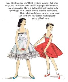 """""""The special thrill of a sissy boy wearing a dress for the very first time. """" What feminine boy (or any boy?) doesn't want to swish the first time wearing a dress? He adores all the layers of his petticoats and knows they are. Really Pretty Girl, How To Look Pretty, Pretty Girls, What Boys Like, Mother Knows Best, Sissy Boy, Boys Wear, I Dress, First Time"""