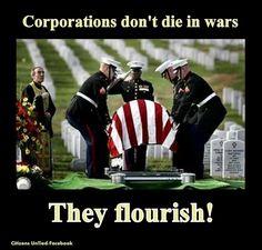Corporations don't die in wars, they flourish!  Especially friends of BUSH CHENEY & ROMNEY... like the Haliburton & Blackstone Companies of the world...