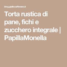 Torta rustica di pane, fichi e zucchero integrale | PapillaMonella