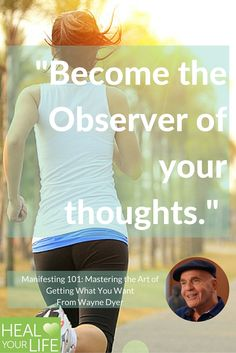 """""""Become the Observer of your thoughts."""""""
