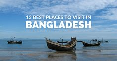 List of the best places to visit in Bangladesh you can't miss to have the best experience of the country.