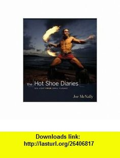 The Hot Shoe Diaries Publisher New Riders Press; 1 Original edition Joe McNally ,   ,  , ASIN: B004P9WJLU , tutorials , pdf , ebook , torrent , downloads , rapidshare , filesonic , hotfile , megaupload , fileserve