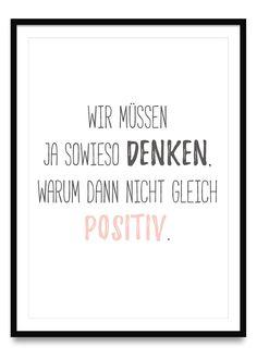 Wir müssen ja sowieso denken, warum dann nicht gleich positiv - Poster | Ulrike Wathling
