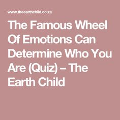 The Famous Wheel Of Emotions Can Determine Who You Are (Quiz) – The Earth Child