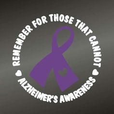 Remember For Those That Cannot - Alzheimer& Awareness Alzheimer's Walk, Walk To End Alzheimer's, Alzheimers Quotes, Alzheimer Care, Alzheimers Awareness, Cancer Awareness, Alzheimer's And Dementia, Elderly Care, Mental Illness