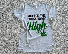 Womens Clothing You Are The Smoke To My High by WildYouthTees