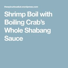 Shrimp Boil with Boiling Crab's Whole Shabang Sauce