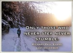 Only those who never step never stumble. Richard Paul Evans, Motivational, Inspirational Quotes, Deep Meditation, Words Worth, Life Tips, Quotable Quotes, Writings, Unity