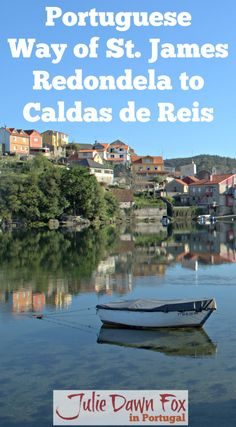 This latest installment about the Portuguese Way of Saint James takes you from the town of Redondela, where the coastal and central Camino de Santiago merge, to the spa town of Caldas de Reis. Tips and descriptions.