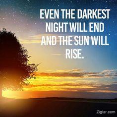 Darkest of nights will end.