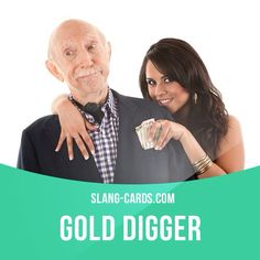 """""""Gold digger"""" means a woman who has relationships with rich men so that they will give her money. Example: I'm not saying she's a gold digger, but how come all her boyfriends have been rich?"""