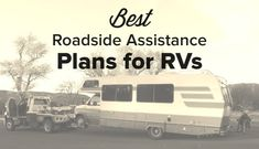 """""""We've been stuck on the side of the road twice and without our roadside assistance plan, we would have been stranded. What would you do if your RV gives up on you in the middle of nowhere?"""""""
