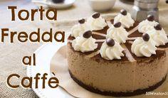 TORTA FREDDA AL CAFFÈ E PANNA SENZA COTTURA Cheesecakes, Gelato, Yogurt, Deserts, Dessert Recipes, Food And Drink, Treats, Baking, Sweet