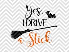 Yes I Can Drive a Stick Witch Halloween Fall Candy Pumpkin SVG file - Cut File - Cricut projects - cricut ideas - cricut explore - silhouette cameo projects - Silhouette projects by KristinAmandaDesigns