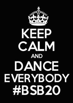 KEEP CALM AND DANCE EVERYBODY #BSB20    Backstreet boys