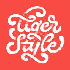 Tiger Style by Will Dove.Follow: Website   Dribbble   Instagram... Lettering Typography Daily Type Type Will Dove
