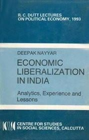 Economic Liberalization in India: Analytics Experience and Lessons (R.C.Dutt Lectures on Political Economy)  Paper Back