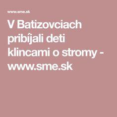 V Batizovciach pribíjali  deti klincami o stromy - www.sme.sk