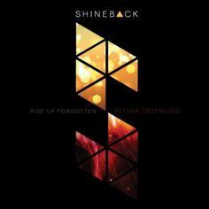 Rise Up Forgotten, Return Destroyed - Shineback