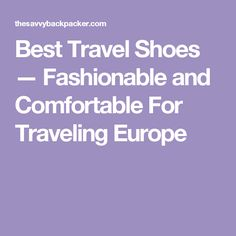 Best Travel Shoes — Fashionable and Comfortable For Traveling Europe