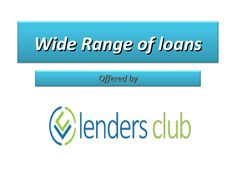 Wide range of loans  Lenders Club is a reputed marketplace for online money lending where wide range of loan options are offered for the varied purposes of various people. To get the best deal on your desired loan, click here: http://goo.gl/0JBYOk
