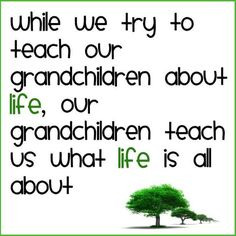 Grandchildren teach us