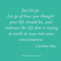 embrace the life that is trying to work its way into your consciousness