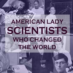 """34 American Lady Scientists Who Changed The World (not a fan of the term """"lady scientist"""" but still an interesting list)"""