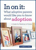 In On It: What Adoptive Parents Would Like You To Know About Adoption. A Guide for Relatives and Friends. (Mom's Choice Award Winner) by Elisabeth O'Toole Fig Press, LLC Private Adoption, Open Adoption, Foster Care Adoption, Foster To Adopt, Foster Kids, Adoption Books, Adoption Gifts, Foster Parenting, Parenting Books