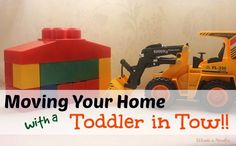Moving your home with a Toddler in Tow. Everything you need to know to keep them calm, stay safe and ease back in to your new home! 9 years, 4 kids and 5 moves later... my experience.