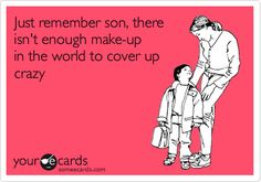 Funny Breakup Ecard: Just remember son, there isn't enough make-up in the world to cover up crazy.