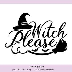 Witch Please svg Halloween Svg witch svg witch hat svg Halloween Vinyl, Halloween Silhouettes, Halloween Quotes, Halloween Signs, Halloween Shirt, Fall Halloween, Halloween Phrases, Halloween Prop, Halloween Witches
