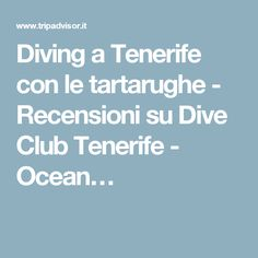 Diving a Tenerife con le tartarughe - Recensioni su Dive Club Tenerife - Ocean…