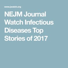 NEJM Journal Watch Infectious Diseases Top Stories of 2017