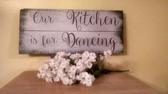 Our Kitchen is for Dancing kitchen decor wood sign kitchen sign upcycled home decor rustic elegance Mother's Day Gift cottage chic
