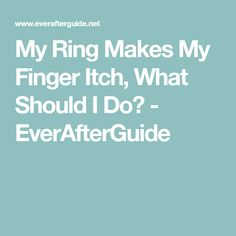 My Ring Makes Finger Itch What Happened Learn Why Allergy Happens Its Causes And How You Can Curb This Unpleasant Wedding Rash Easily