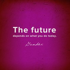The future depends on what you do today. ~Gandhi #entrepreneur #entrepreneurship #quote