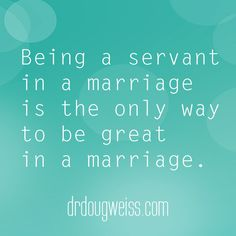 #marriagemonday #motivationalmonday #drdougweiss #drdougstips Marriage Quotes - Douglas Weiss, Ph.D. Servant Marriage