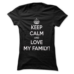 KEEP CALM AND LOVE MY FAMILY T Shirt, Hoodie, Sweatshirt